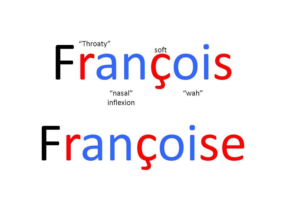 François Throaty soft nasal inflexion wah Françoise