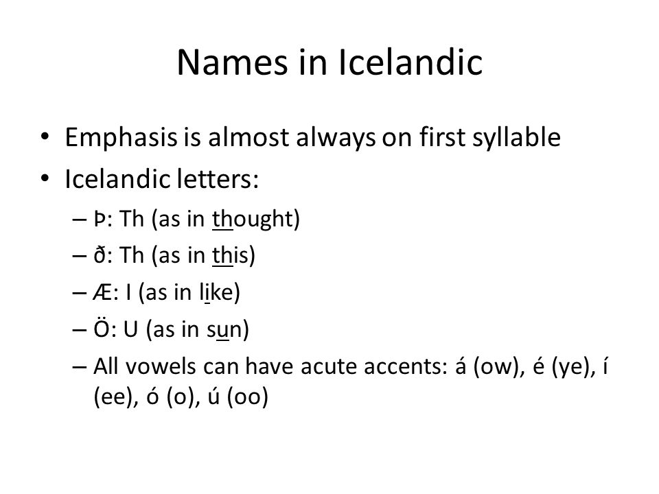 Names in Icelandic Emphasis is almost always on first syllable
