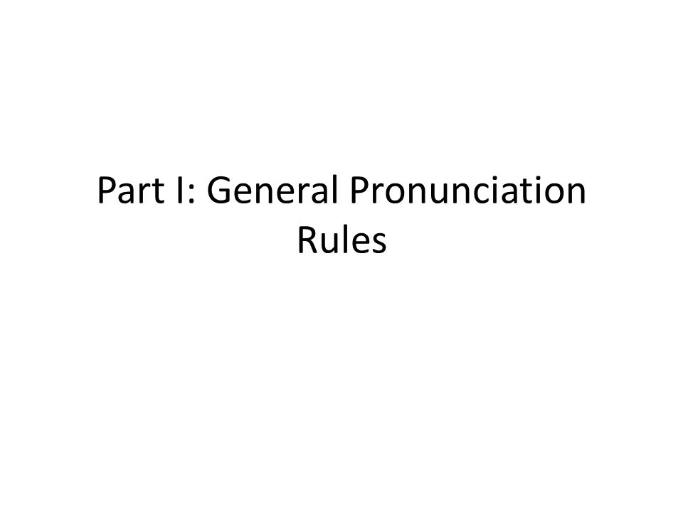 Part I: General Pronunciation Rules