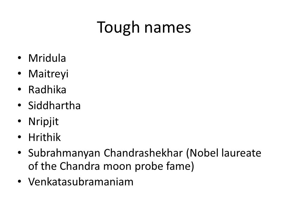 Tough names Mridula Maitreyi Radhika Siddhartha Nripjit Hrithik