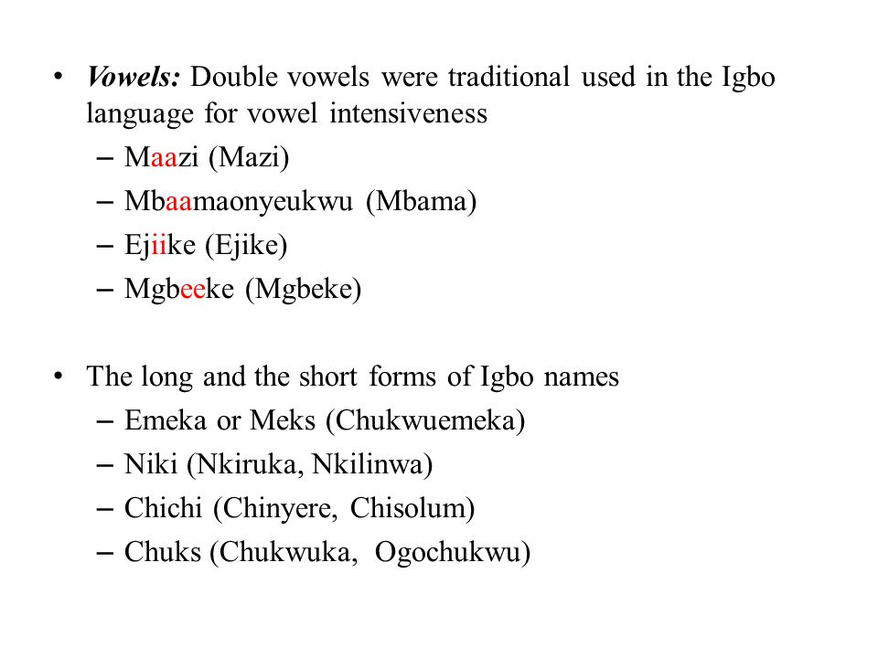 Vowels: Double vowels were traditional used in the Igbo language for vowel intensiveness