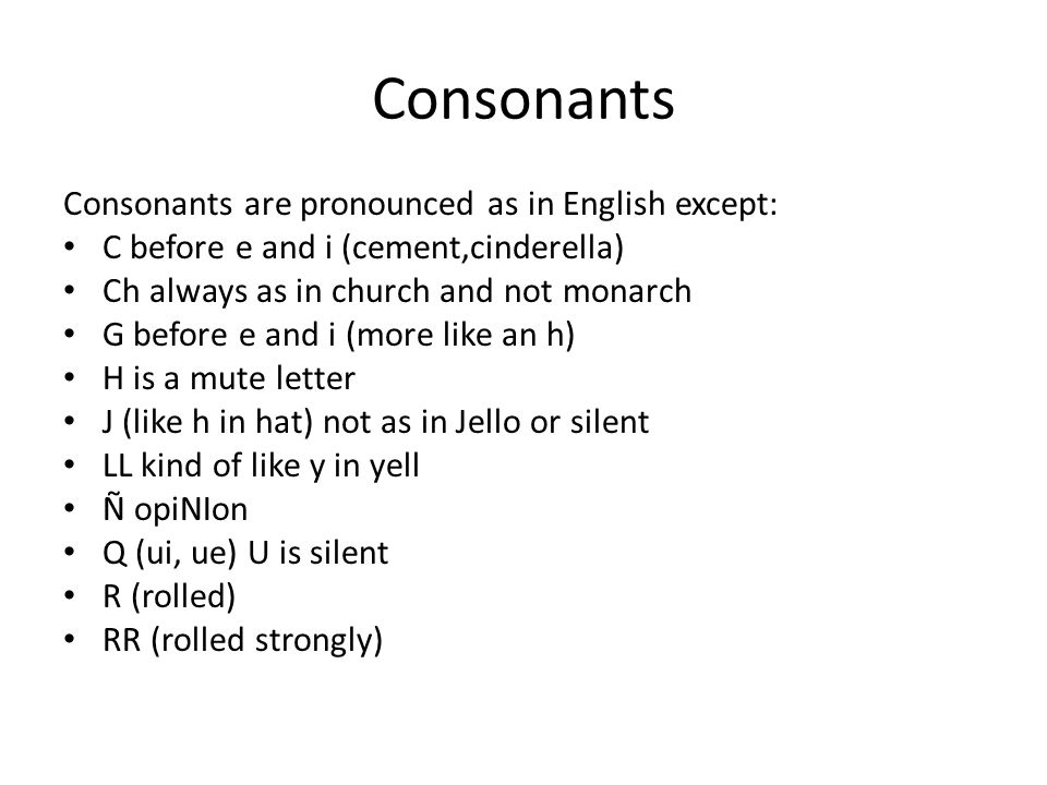 Consonants Consonants are pronounced as in English except: