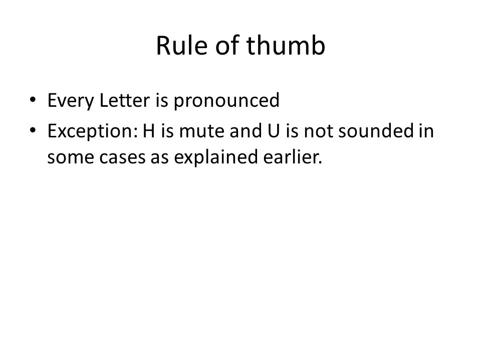 Rule of thumb Every Letter is pronounced