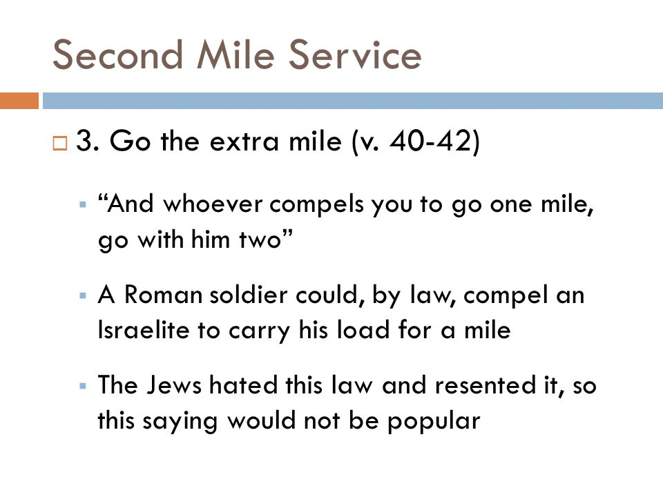 Second Mile Service 3. Go the extra mile (v. 40-42)