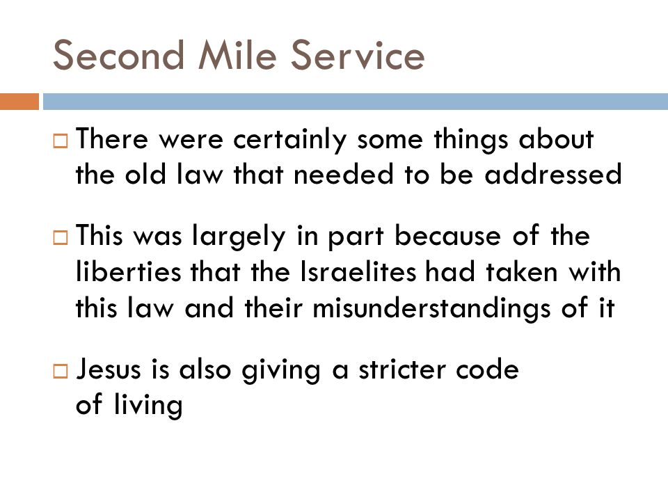 Second Mile Service There were certainly some things about the old law that needed to be addressed.