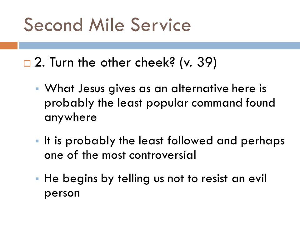 Second Mile Service 2. Turn the other cheek (v. 39)