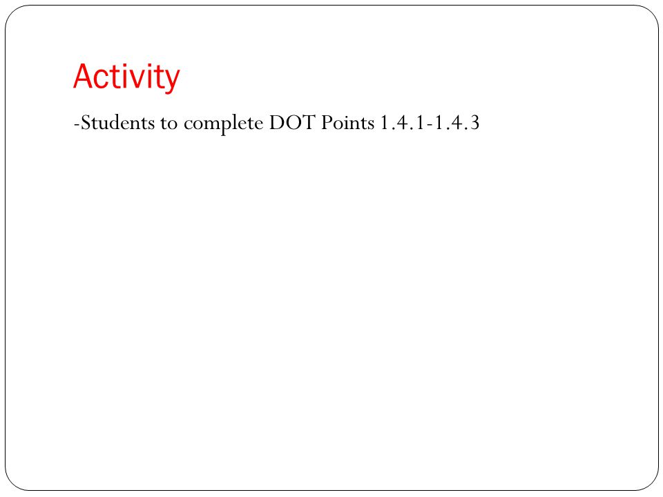Activity -Students to complete DOT Points 1.4.1-1.4.3