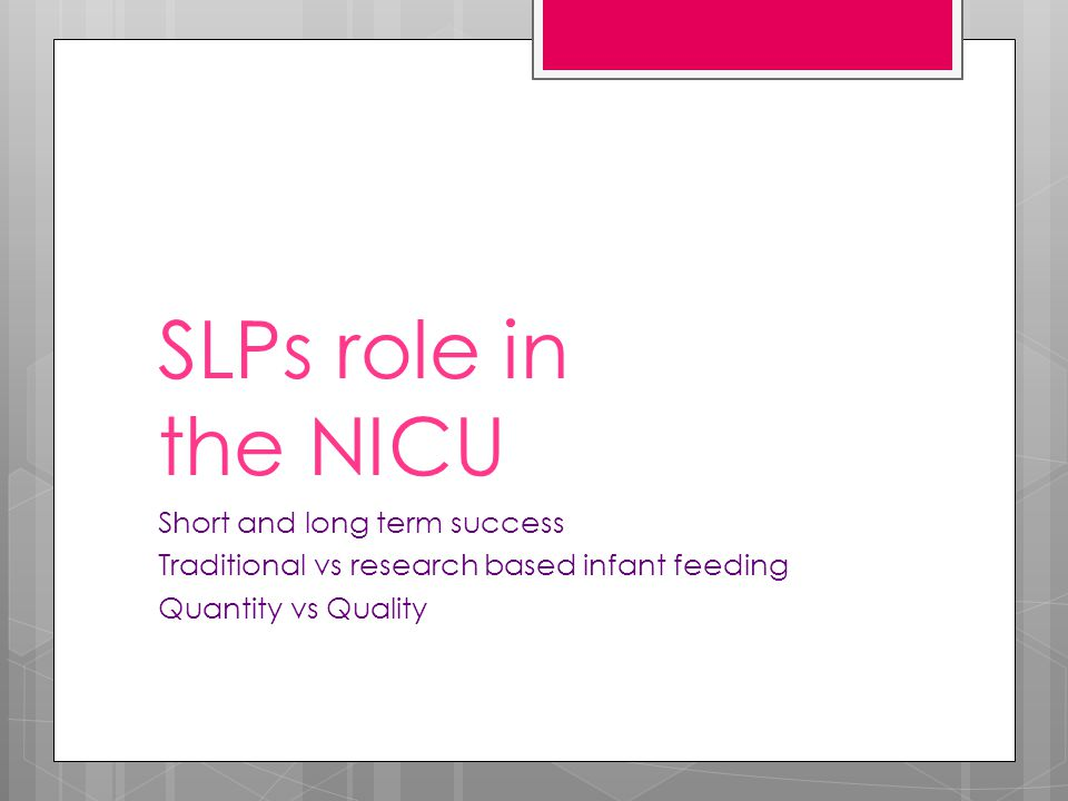 SLPs role in the NICU Short and long term success