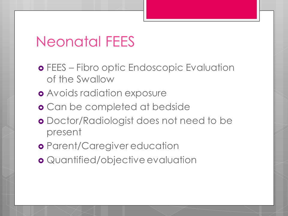 Neonatal FEES FEES – Fibro optic Endoscopic Evaluation of the Swallow