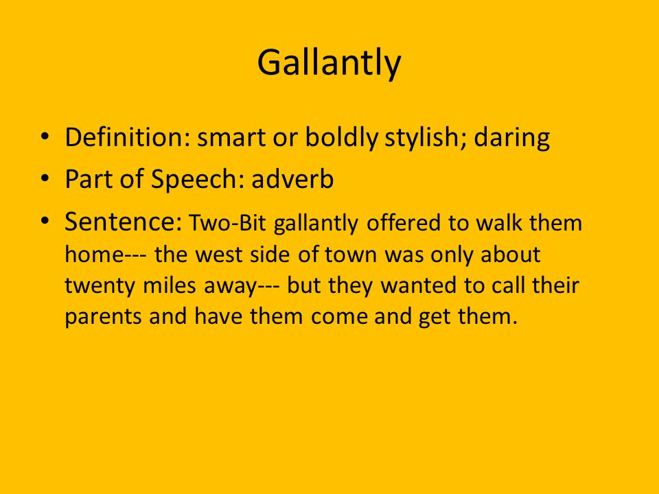 Gallantly Definition: smart or boldly stylish; daring