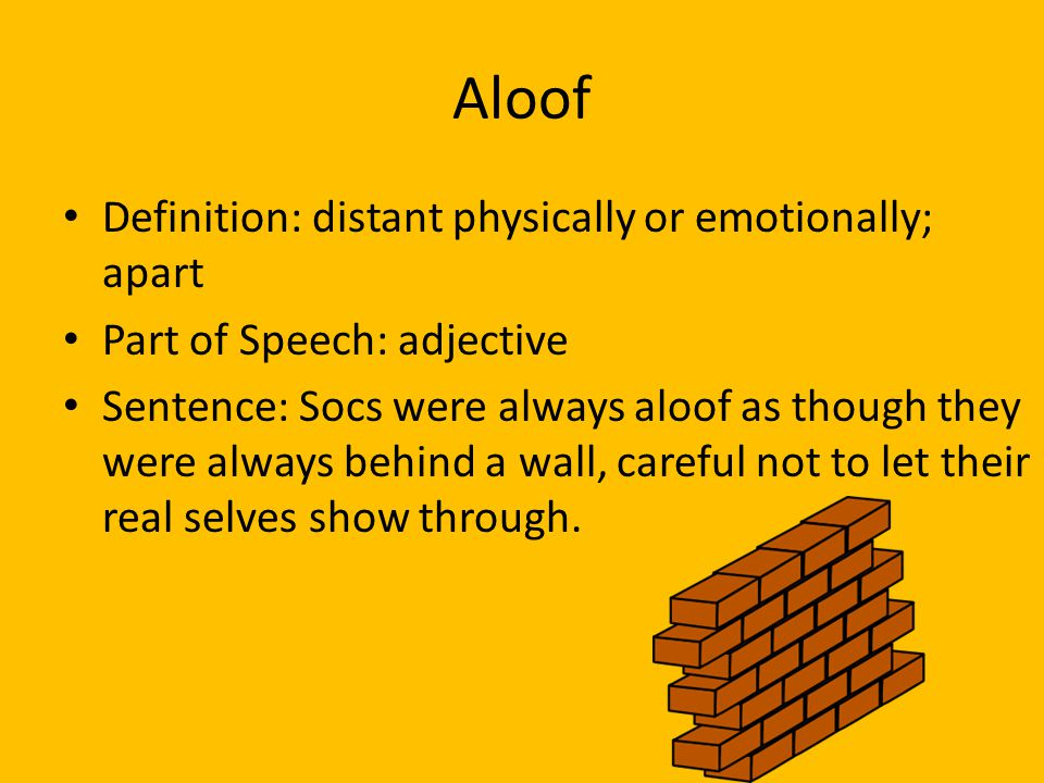 Aloof Definition: distant physically or emotionally; apart