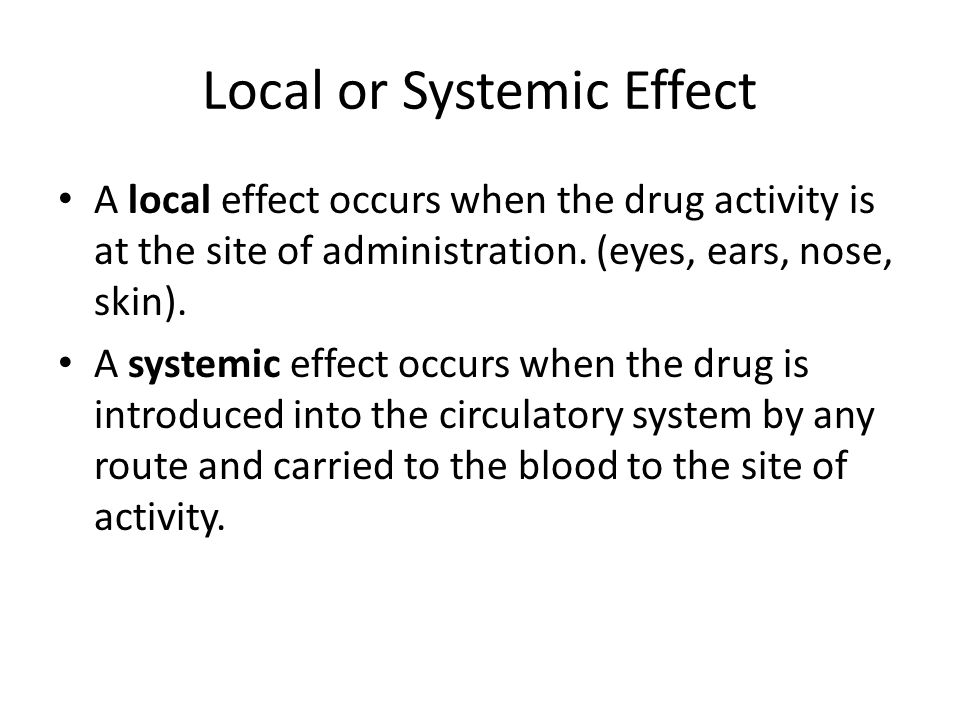 Local or Systemic Effect