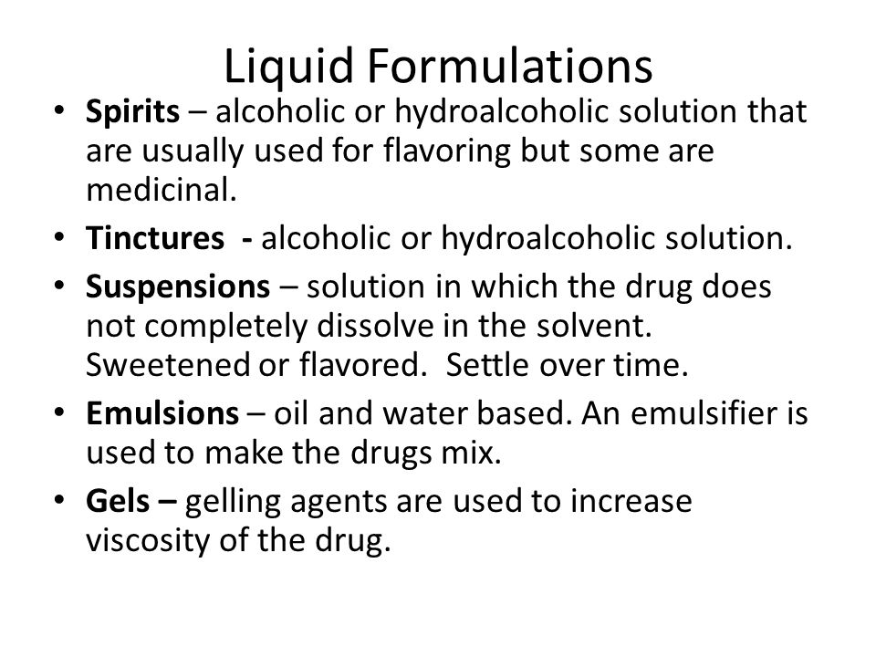 Liquid Formulations Spirits – alcoholic or hydroalcoholic solution that are usually used for flavoring but some are medicinal.