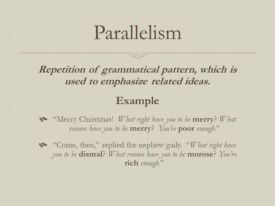 Parallelism Repetition of grammatical pattern, which is used to emphasize related ideas. Example.