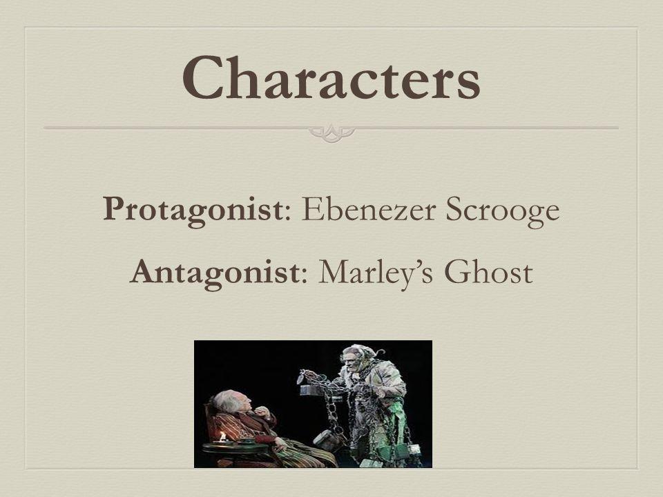 Protagonist: Ebenezer Scrooge Antagonist: Marley's Ghost