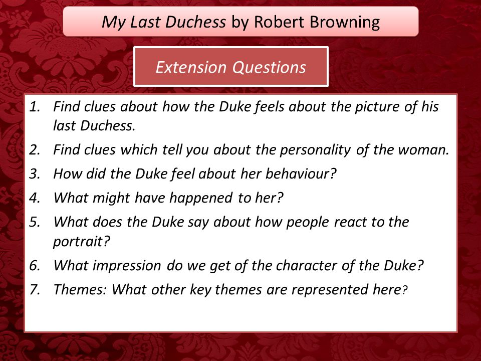 explication of my last duchess by robert browning In this lesson, we'll read through robert browning's terrific poem 'my last duchess' browning slowly reveals the character of the speaker as he.