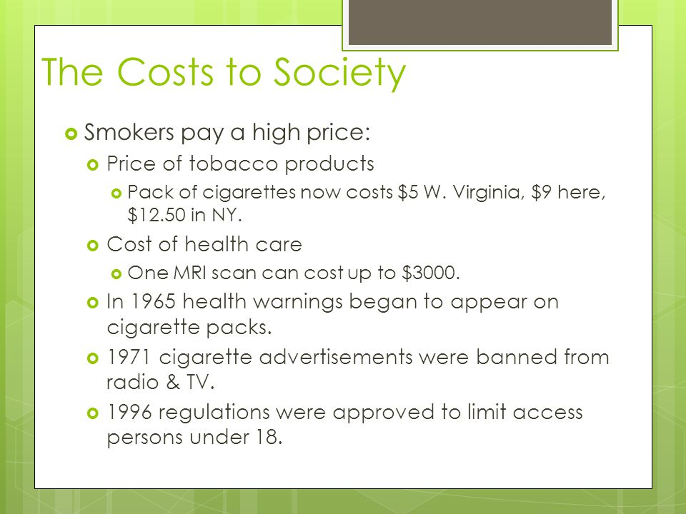 The Costs to Society Smokers pay a high price: