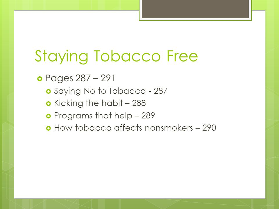 Staying Tobacco Free Pages 287 – 291 Saying No to Tobacco - 287