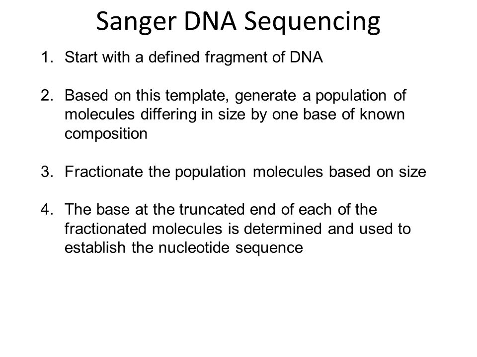 Sanger DNA Sequencing Start with a defined fragment of DNA