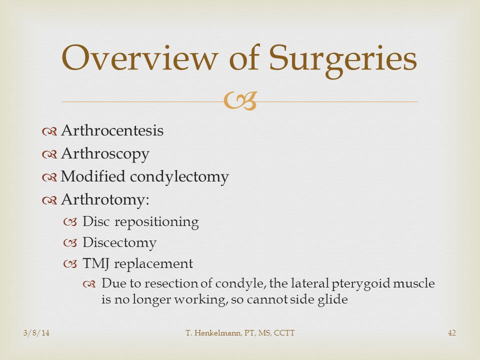 Overview of Surgeries Arthrocentesis Arthroscopy Modified condylectomy