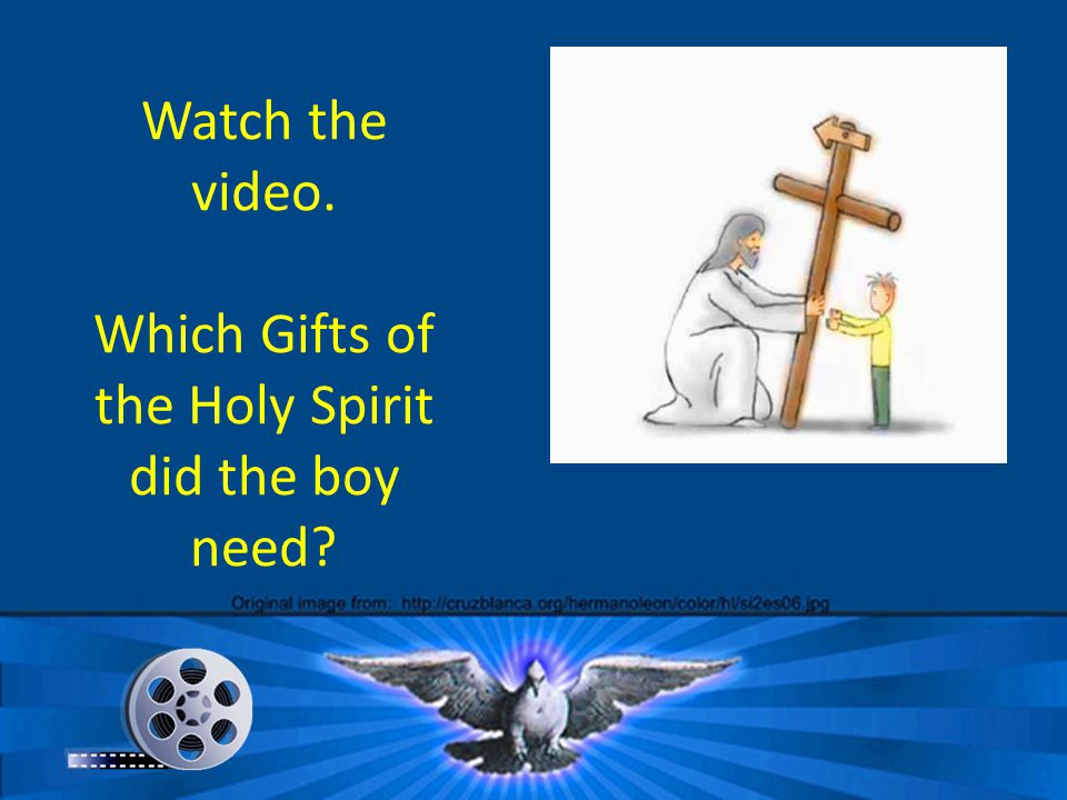 Watch the video. Which Gifts of the Holy Spirit did the boy need