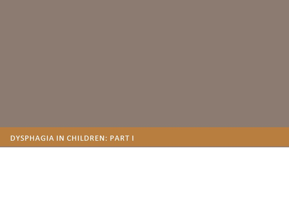 Dysphagia in Children: Part I