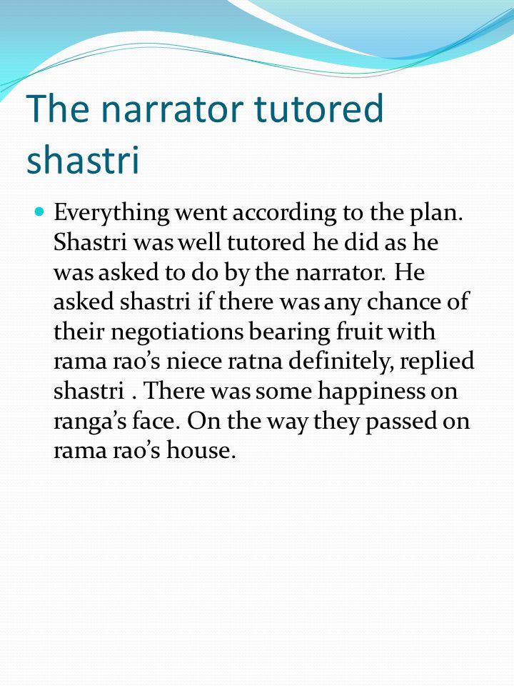 The narrator tutored shastri