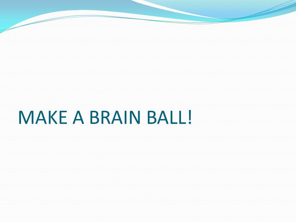 MAKE A BRAIN BALL!