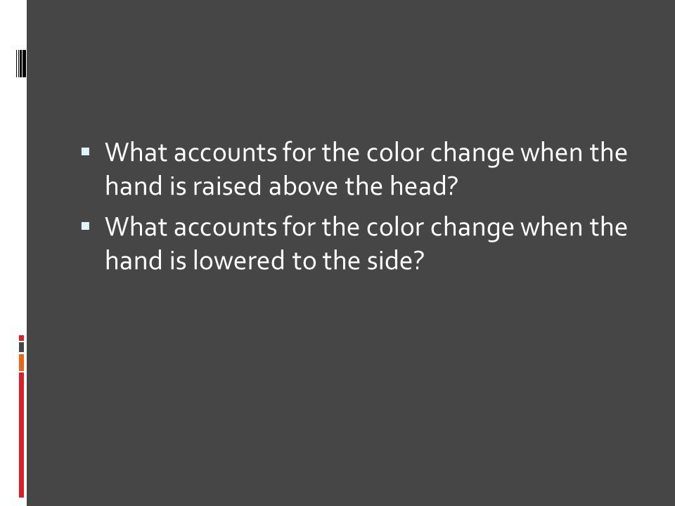 What accounts for the color change when the hand is raised above the head