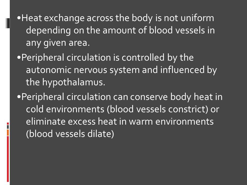 •Heat exchange across the body is not uniform depending on the amount of blood vessels in any given area.