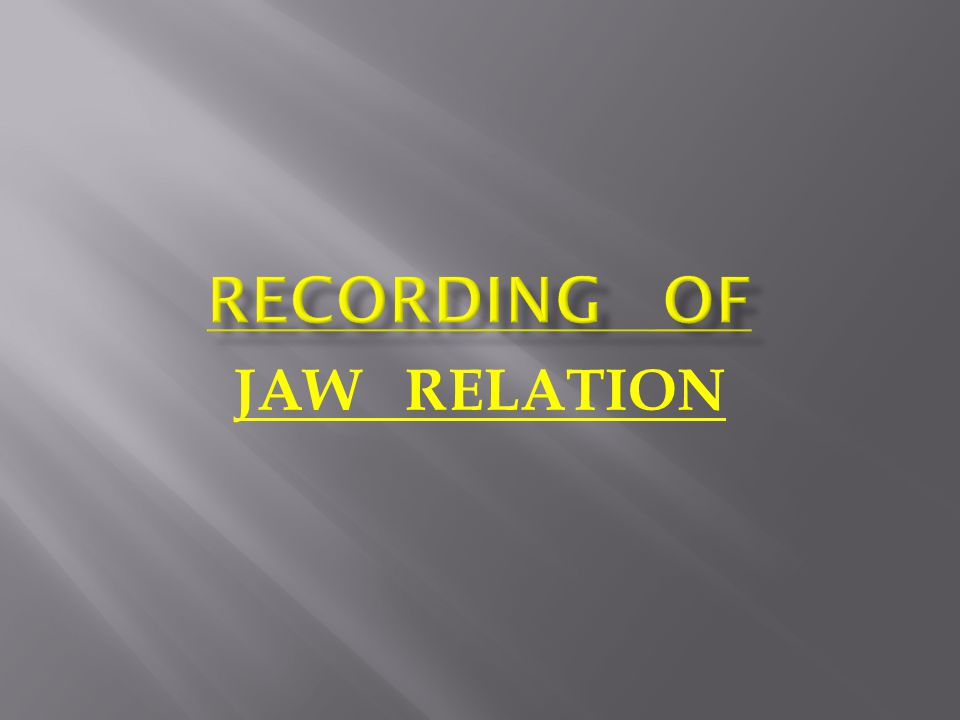 RECORDING OF JAW RELATION