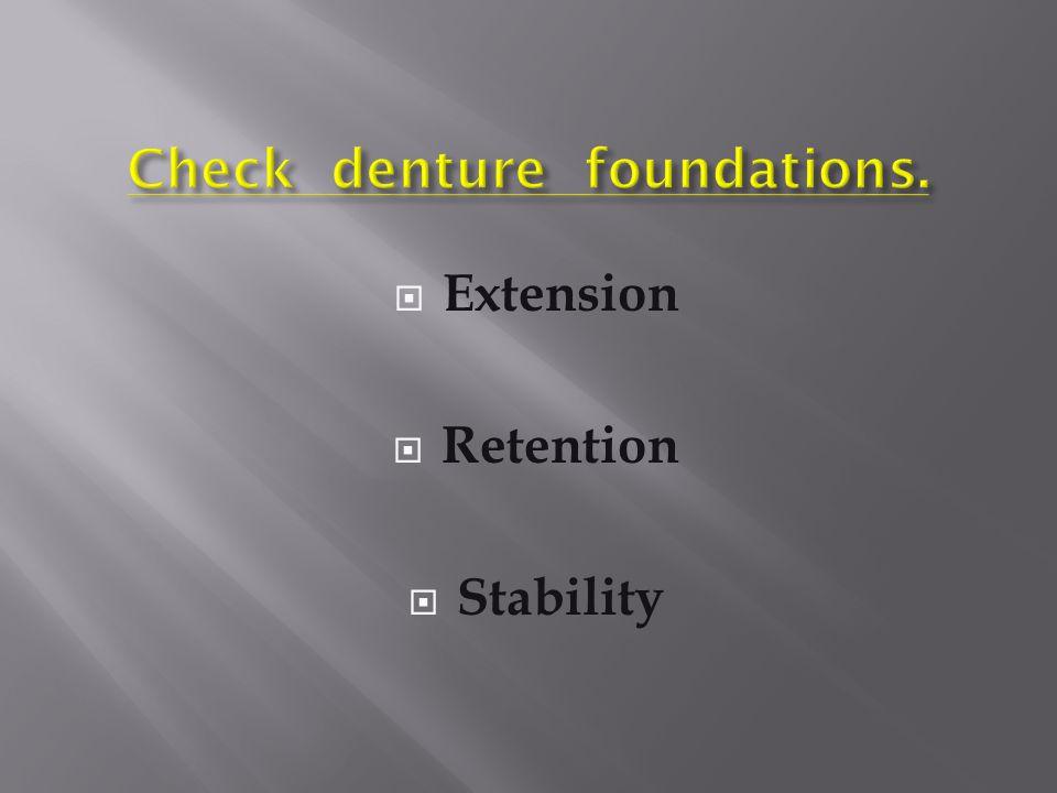 Check denture foundations.