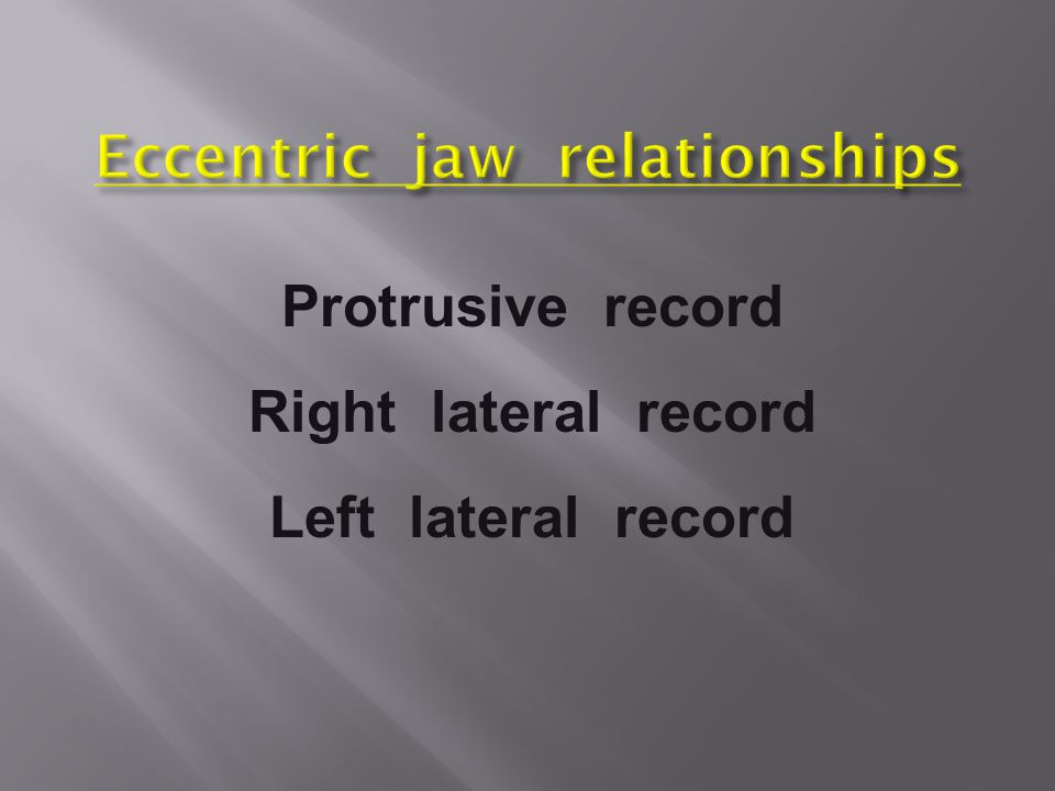 Eccentric jaw relationships
