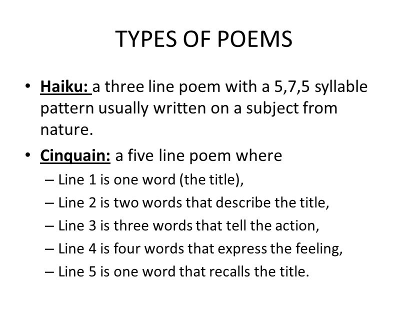 TYPES OF POEMS Haiku: a three line poem with a 5,7,5 syllable pattern usually written on a subject from nature.