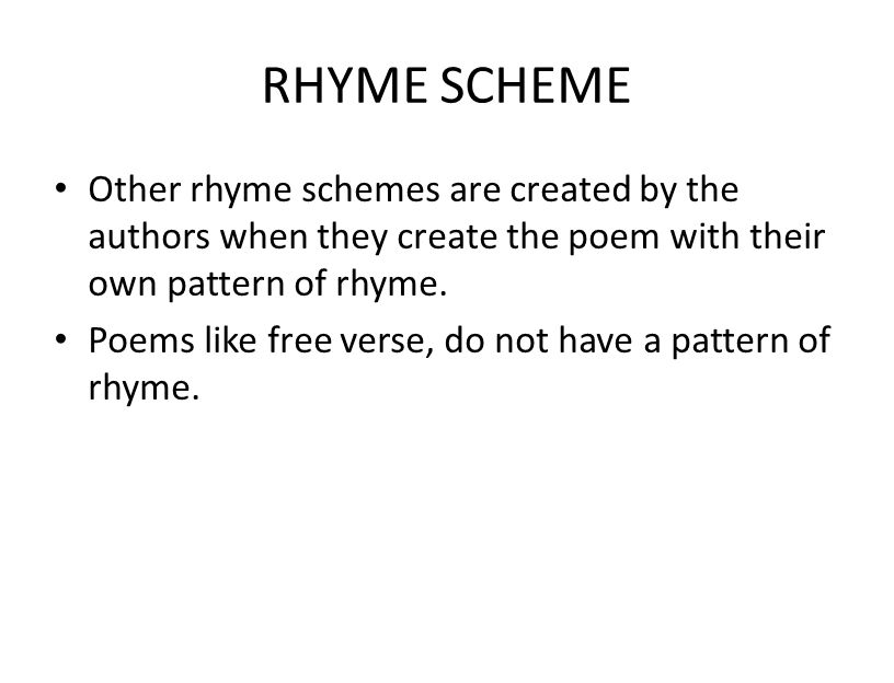 RHYME SCHEME Other rhyme schemes are created by the authors when they create the poem with their own pattern of rhyme.