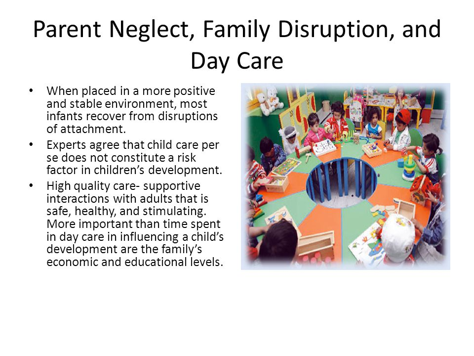 Parent Neglect, Family Disruption, and Day Care