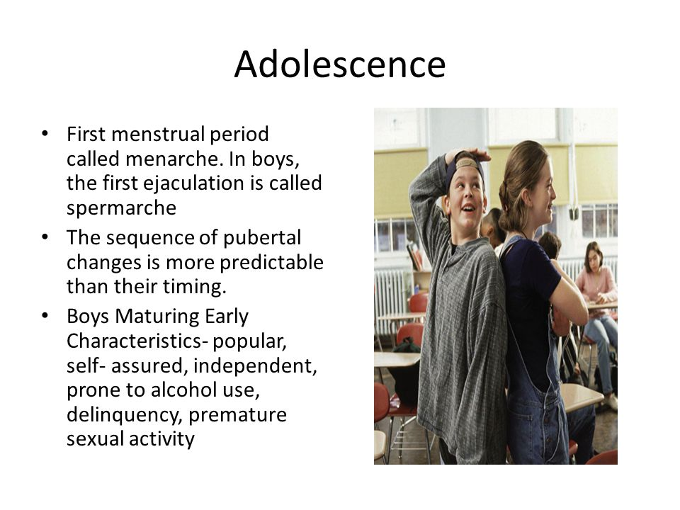 Adolescence First menstrual period called menarche. In boys, the first ejaculation is called spermarche.