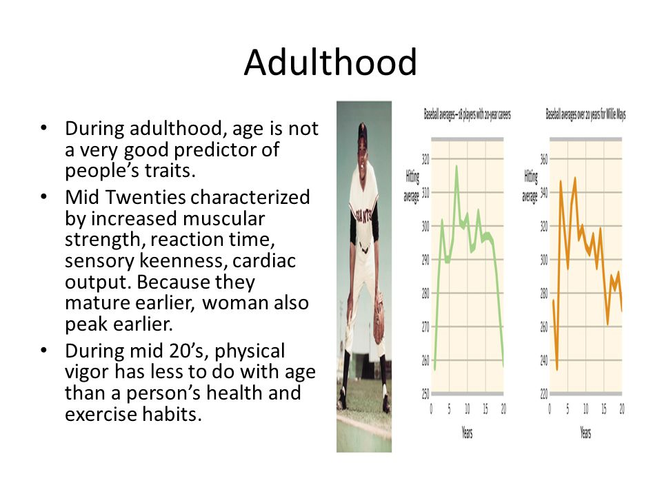 Adulthood During adulthood, age is not a very good predictor of people's traits.
