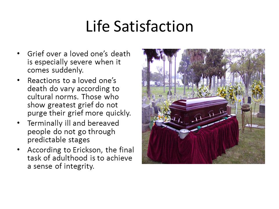Life Satisfaction Grief over a loved one's death is especially severe when it comes suddenly.