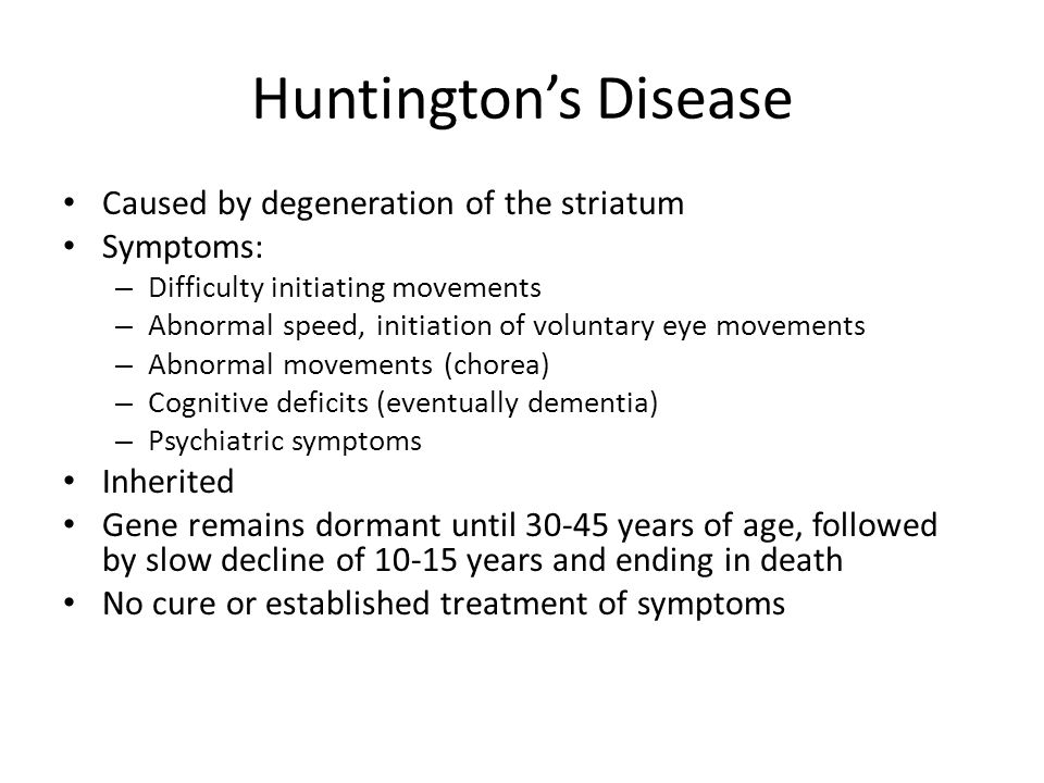 Huntington's Disease Caused by degeneration of the striatum Symptoms: