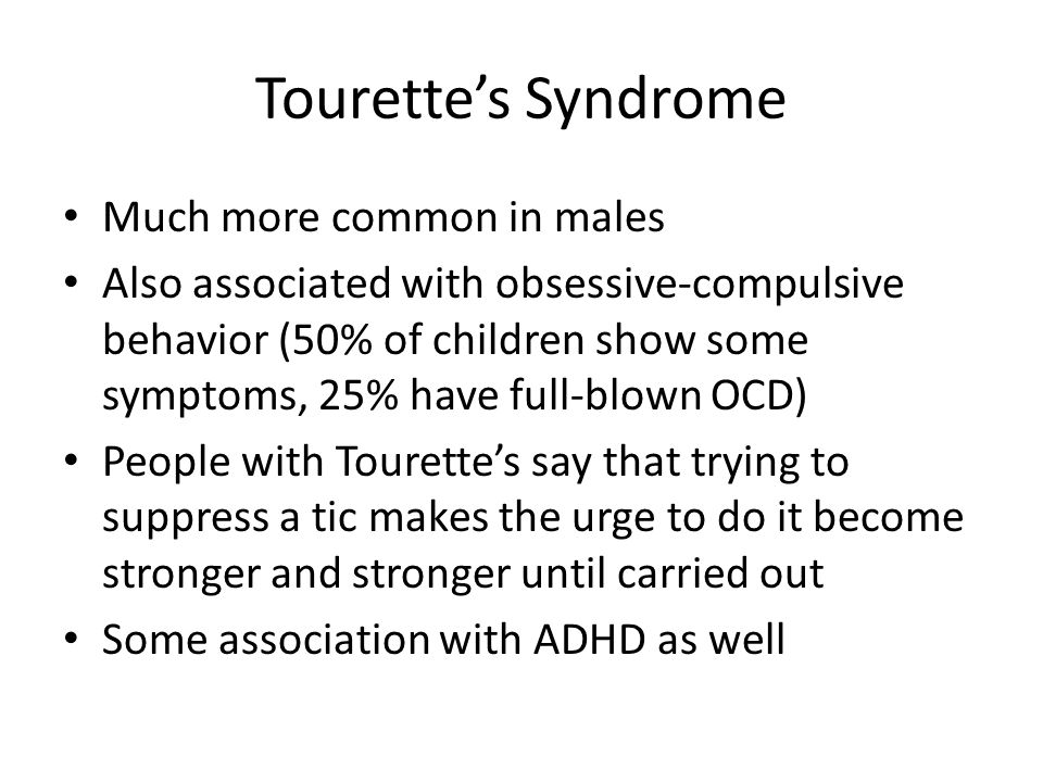Tourette's Syndrome Much more common in males