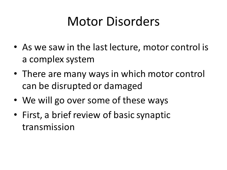 Motor Disorders As we saw in the last lecture, motor control is a complex system.