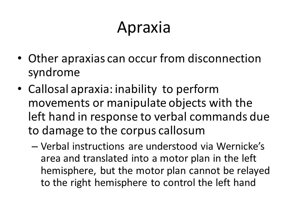 Apraxia Other apraxias can occur from disconnection syndrome