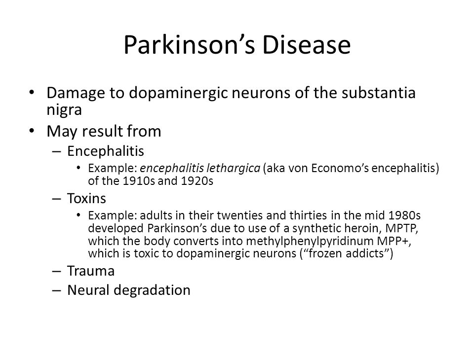 Parkinson's Disease Damage to dopaminergic neurons of the substantia nigra. May result from. Encephalitis.