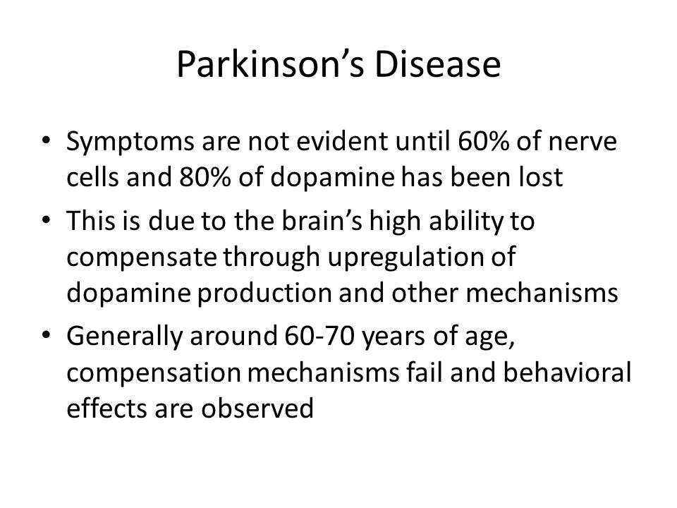 Parkinson's Disease Symptoms are not evident until 60% of nerve cells and 80% of dopamine has been lost.