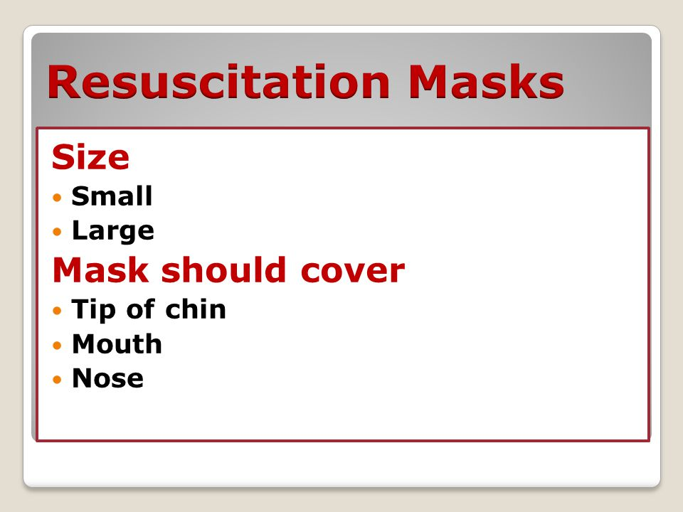 Resuscitation Masks Size Mask should cover Small Large Tip of chin