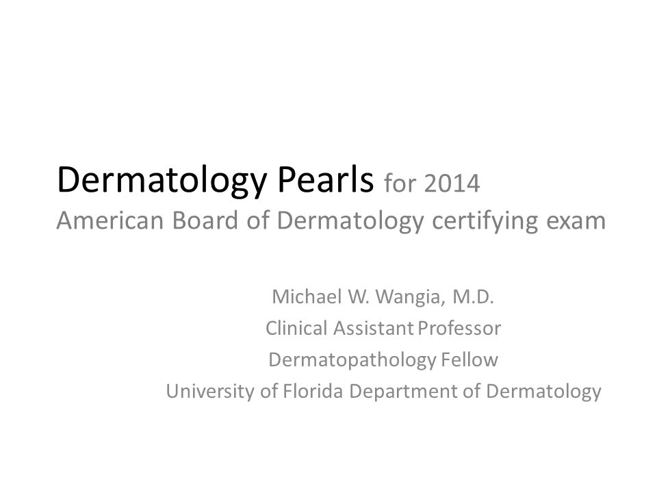 Dermatology Pearls for 2014 American Board of Dermatology certifying exam