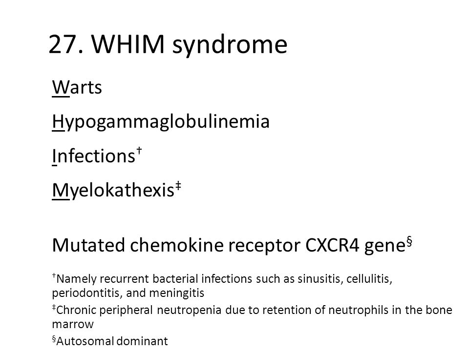 27. WHIM syndrome Warts Hypogammaglobulinemia Infections†