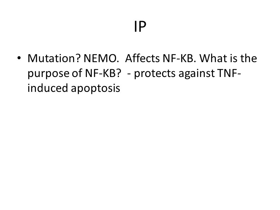 IP Mutation. NEMO. Affects NF-KB. What is the purpose of NF-KB.