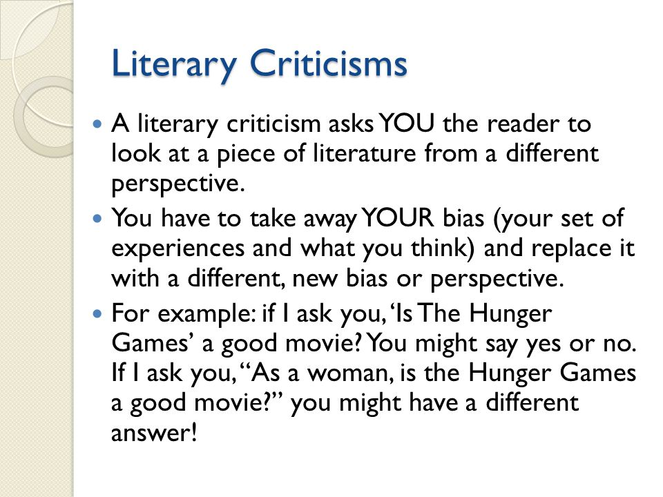 Literary Criticisms A literary criticism asks YOU the reader to look at a piece of literature from a different perspective.